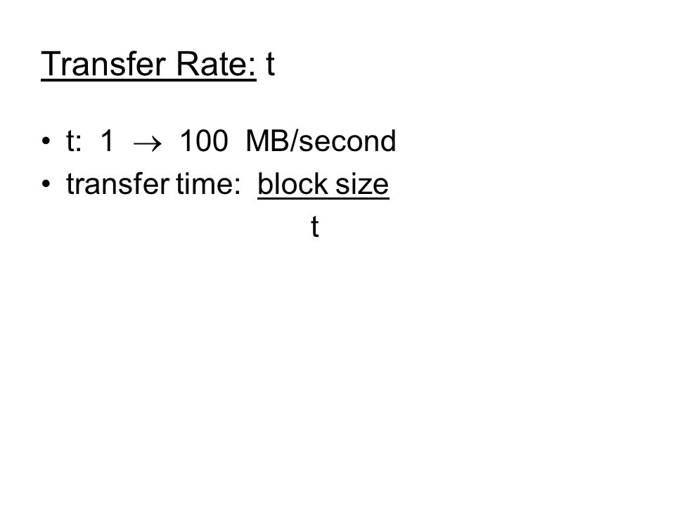Transfer Rate: t t: 1 100 MB/second transfer time: block size t