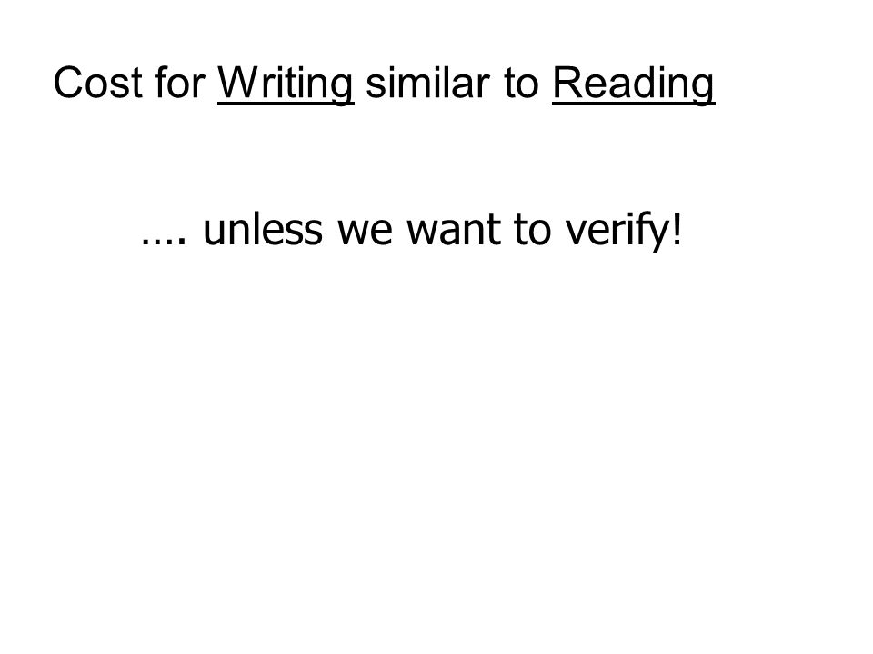Cost for Writing similar to Reading …. unless we want to verify!