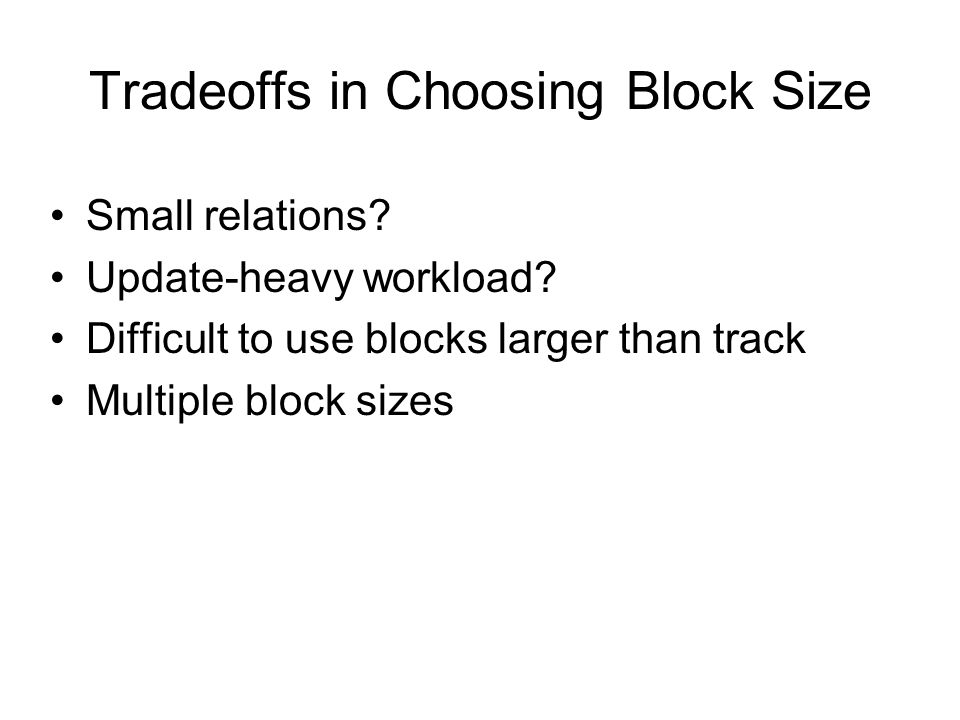 Tradeoffs in Choosing Block Size Small relations. Update-heavy workload.