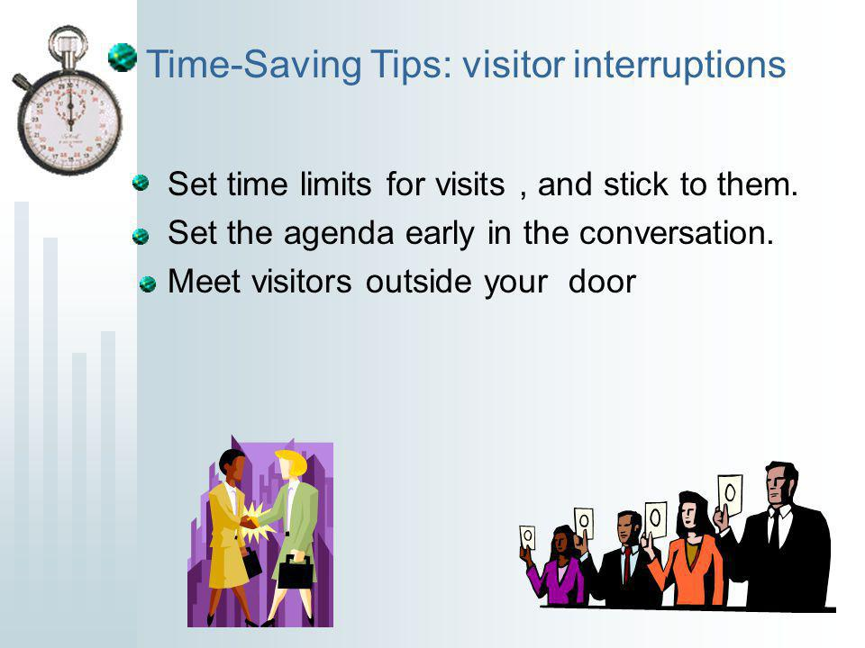 Set time limits for visits, and stick to them.Set the agenda early in the conversation.