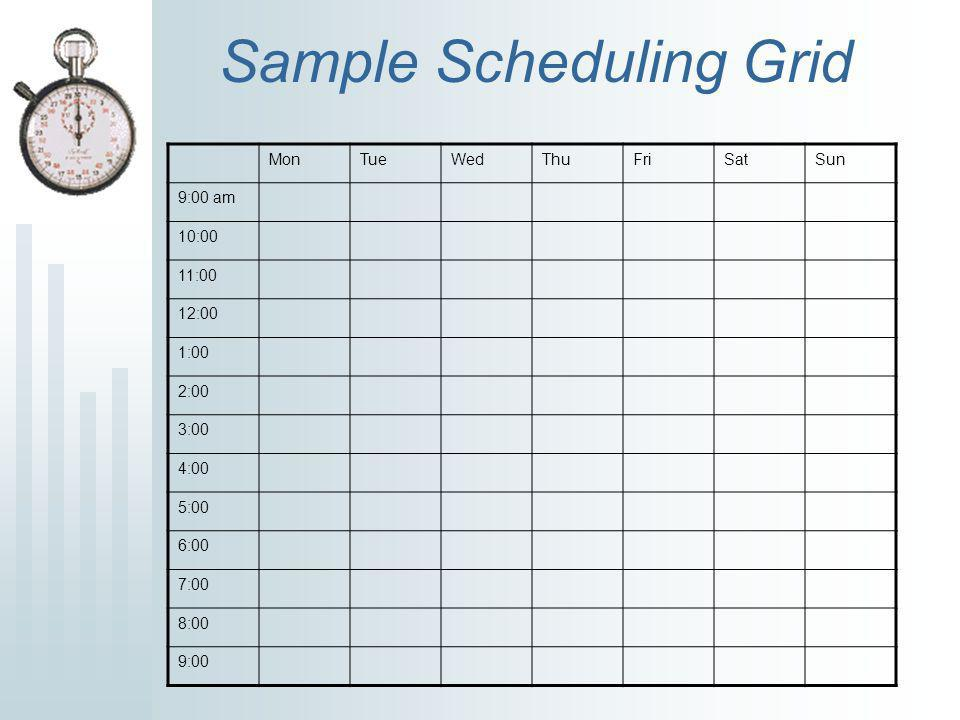 Sample Scheduling Grid MonTueWedThuFriSatSun 9:00 am 10:00 11:00 12:00 1:00 2:00 3:00 4:00 5:00 6:00 7:00 8:00 9:00