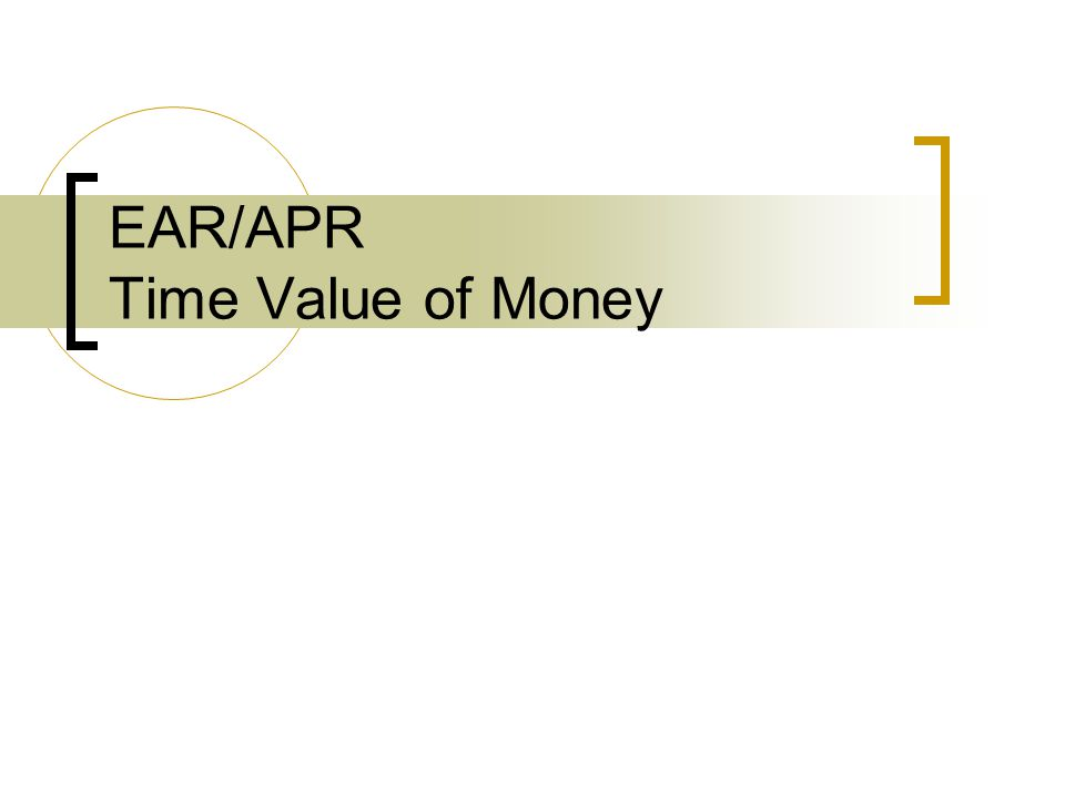 EAR/APR Time Value of Money