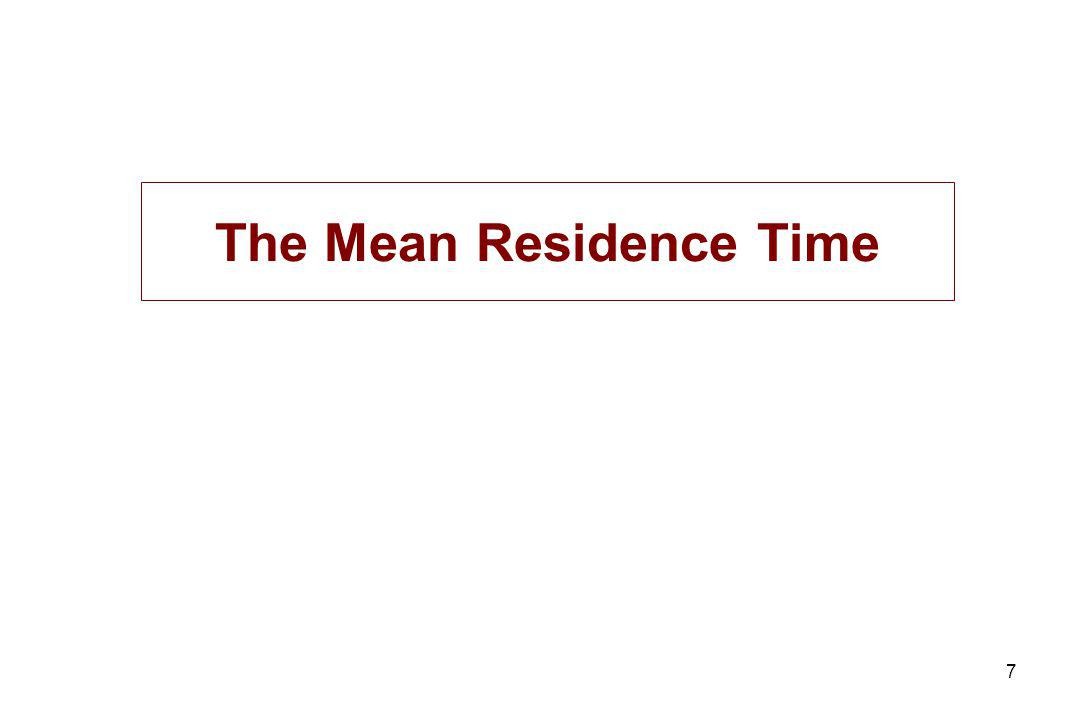7 The Mean Residence Time