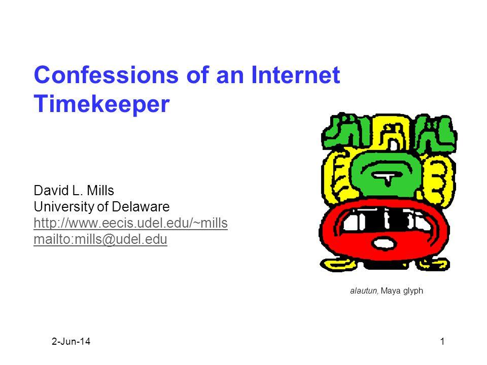 alautun, Maya glyph Confessions of an Internet Timekeeper David L. Mills University of Delaware http://www.eecis.udel.edu/~mills mailto:mills@udel.edu