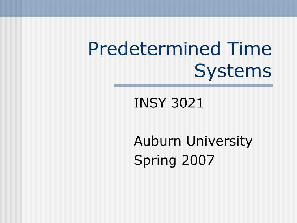 History Fredrick Taylor Time Study Frank and Lillian Gilbreth Motion Studies Predetermined Time Systems (PDTS) Combination of time and motion studies