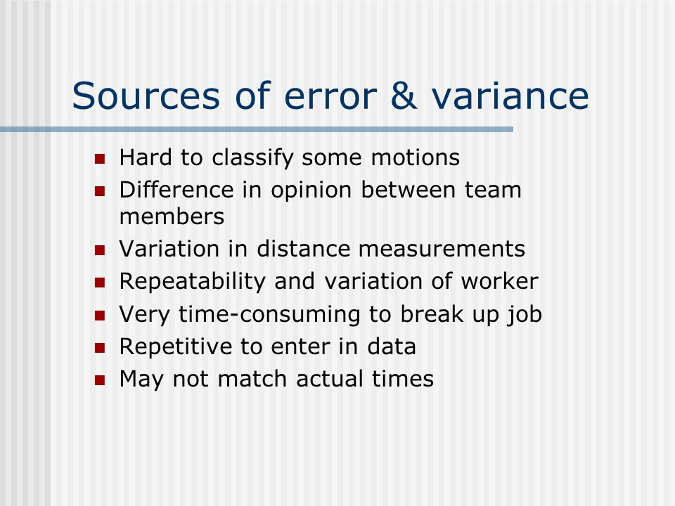 Sources of error & variance Hard to classify some motions Difference in opinion between team members Variation in distance measurements Repeatability