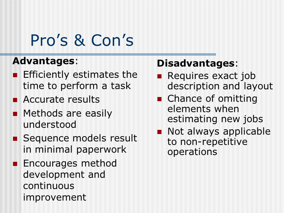 Pros & Cons Disadvantages: Requires exact job description and layout Chance of omitting elements when estimating new jobs Not always applicable to non