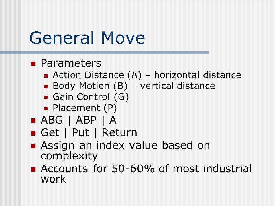 General Move Parameters Action Distance (A) – horizontal distance Body Motion (B) – vertical distance Gain Control (G) Placement (P) ABG | ABP | A Get