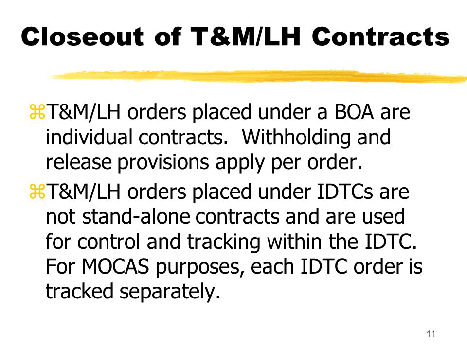 11 zT&M/LH orders placed under a BOA are individual contracts. Withholding and release provisions apply per order. zT&M/LH orders placed under IDTCs a