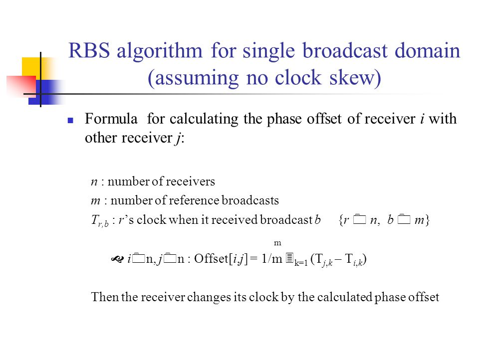 RBS algorithm for single broadcast domain (assuming no clock skew) Formula for calculating the phase offset of receiver i with other receiver j: n : n