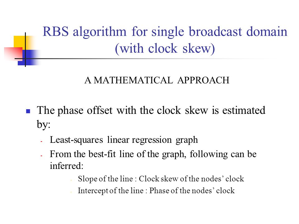 RBS algorithm for single broadcast domain (with clock skew) AMATHEMATICAL APPROACH The phase offset with the clock skew is estimated by: - Least-squar
