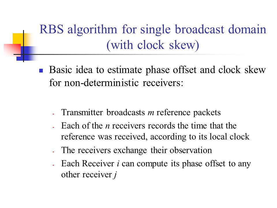 RBS algorithm for single broadcast domain (with clock skew) Basic idea to estimate phase offset and clock skew for non-deterministic receivers: - Tran