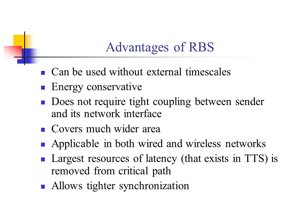 Advantages of RBS Can be used without external timescales Energy conservative Does not require tight coupling between sender and its network interface