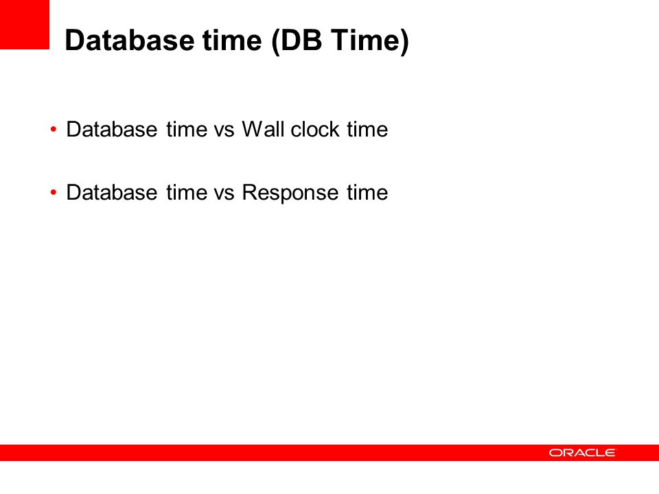 Database time (DB Time) Database time vs Wall clock time Database time vs Response time