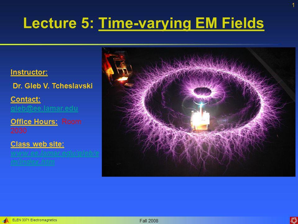 ELEN 3371 Electromagnetics Fall 2008 1 Lecture 5: Time-varying EM Fields Instructor: Dr.
