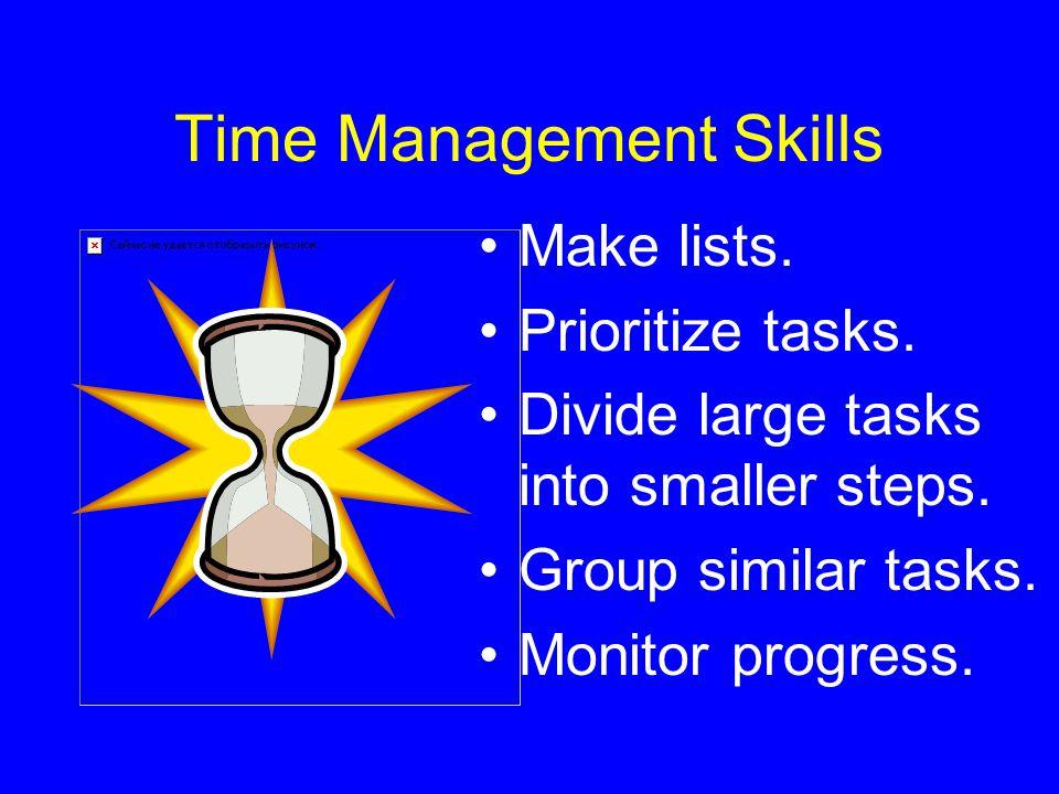 Time Management Skills Make lists. Prioritize tasks. Divide large tasks into smaller steps. Group similar tasks. Monitor progress.