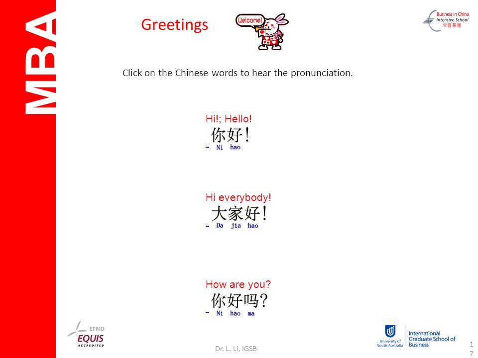 MBA Dr. L. Li, IGSB17 Greetings Click on the Chinese words to hear the pronunciation.