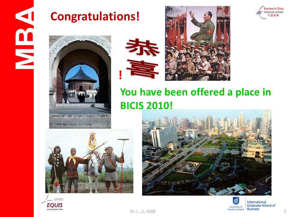 MBA Dr. L. Li, IGSB2 Congratulations! You have been offered a place in BICIS 2010! !