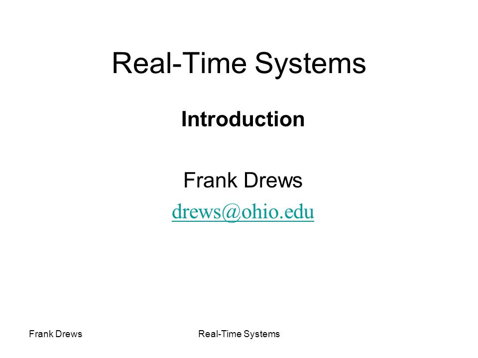 Frank DrewsReal-Time Systems Introduction Frank Drews drews@ohio.edu