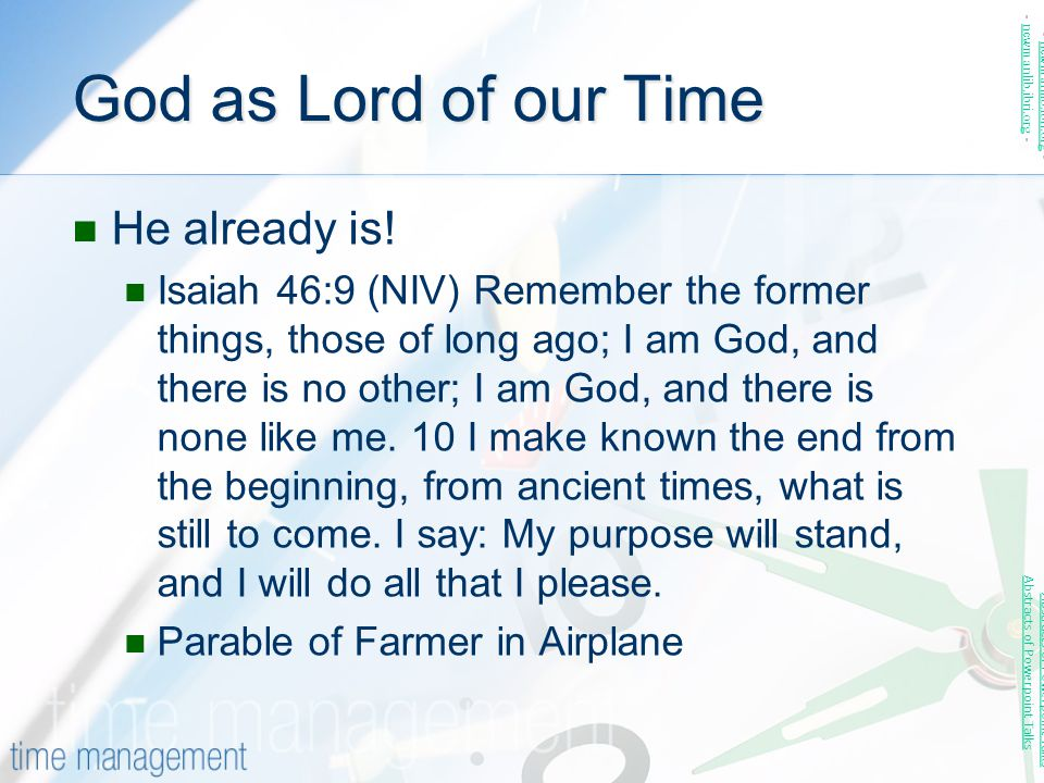 God as Lord of our Time He already is! Isaiah 46:9 (NIV) Remember the former things, those of long ago; I am God, and there is no other; I am God, and