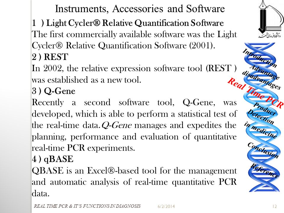 6/2/201412 Introduction Advantage disadvantages Real Time PCR Product Detection in medicine Conclusion Reference Instruments, Accessories and Software
