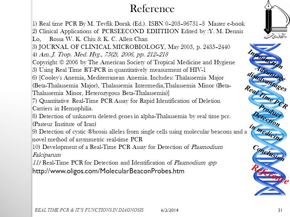 6/2/201431 http://www.oligos.com/MolecularBeaconProbes.htm 1) Real time PCR By M. Tevfik Dorak (Ed.). ISBN 0–203–96731–3 Master e-book 2) Clinical App