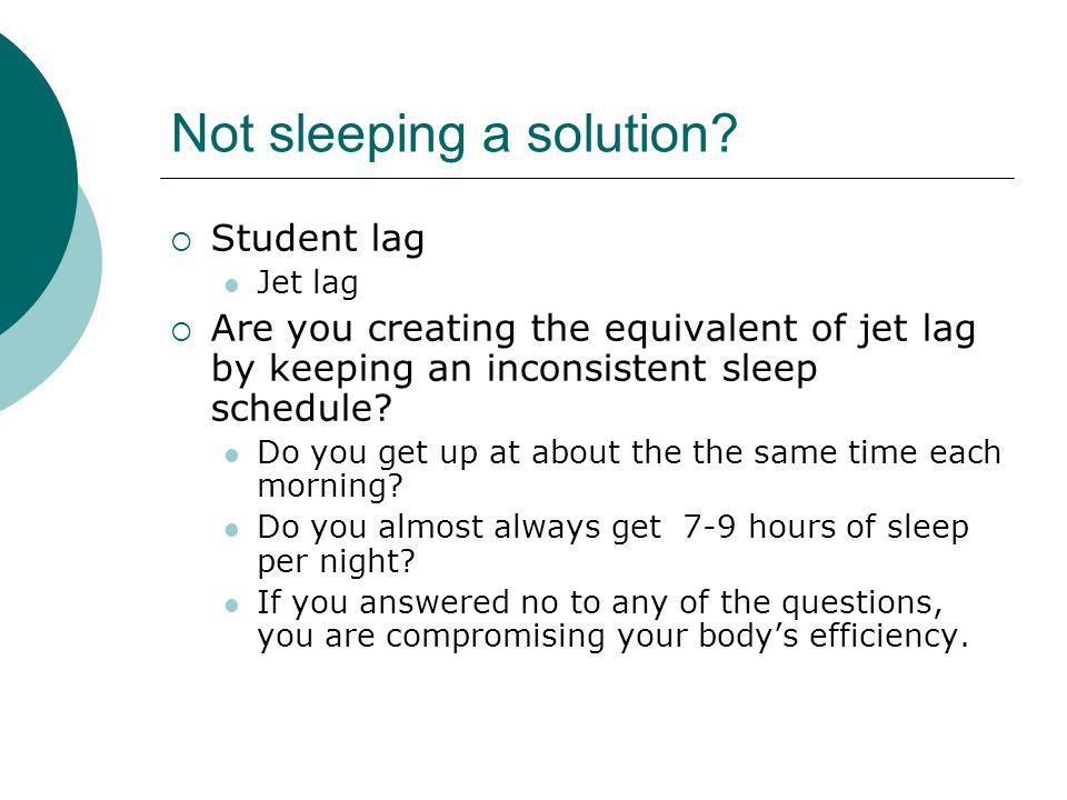 Not sleeping a solution.