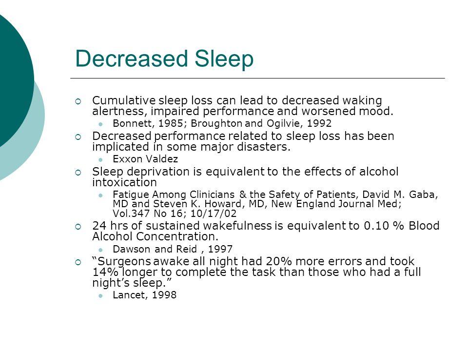 Decreased Sleep Cumulative sleep loss can lead to decreased waking alertness, impaired performance and worsened mood. Bonnett, 1985; Broughton and Ogi