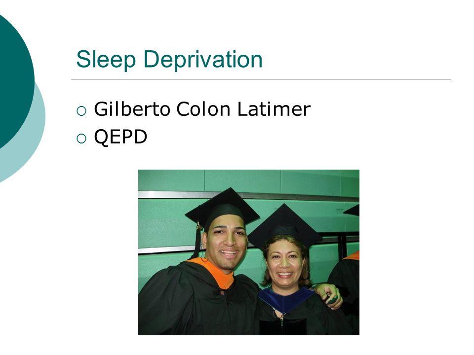 Sleep Deprivation Gilberto Colon Latimer QEPD