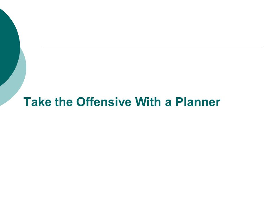 Take the Offensive With a Planner