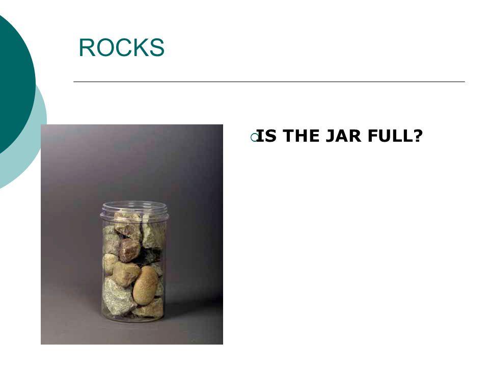 ROCKS IS THE JAR FULL