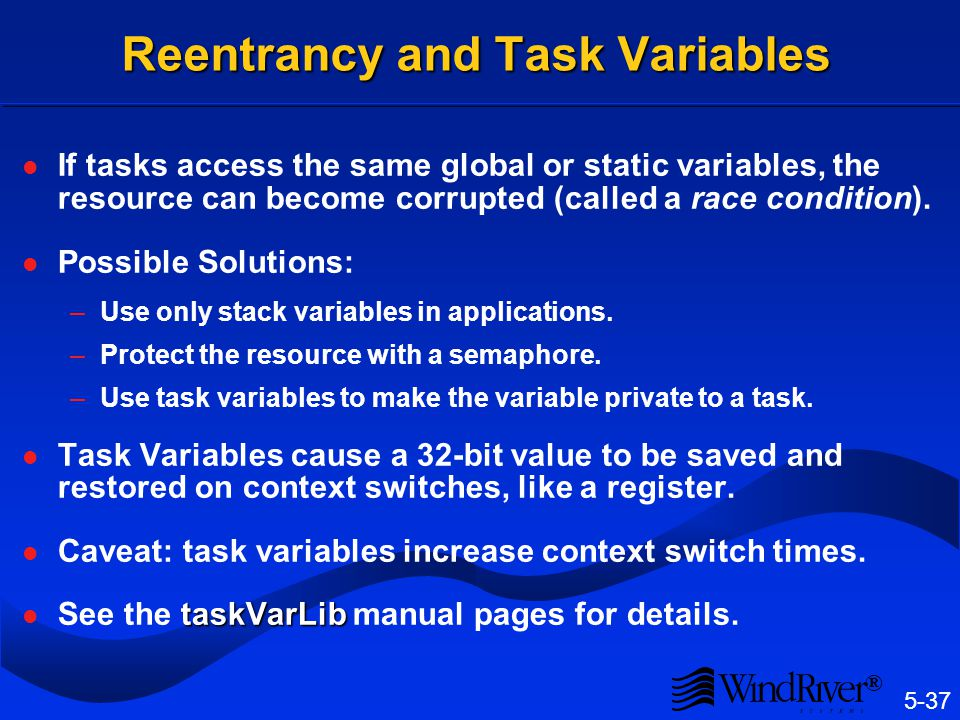 5-37 ® Reentrancy and Task Variables If tasks access the same global or static variables, the resource can become corrupted (called a race condition).