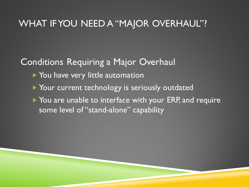 WHAT IF YOU NEED A MAJOR OVERHAUL.
