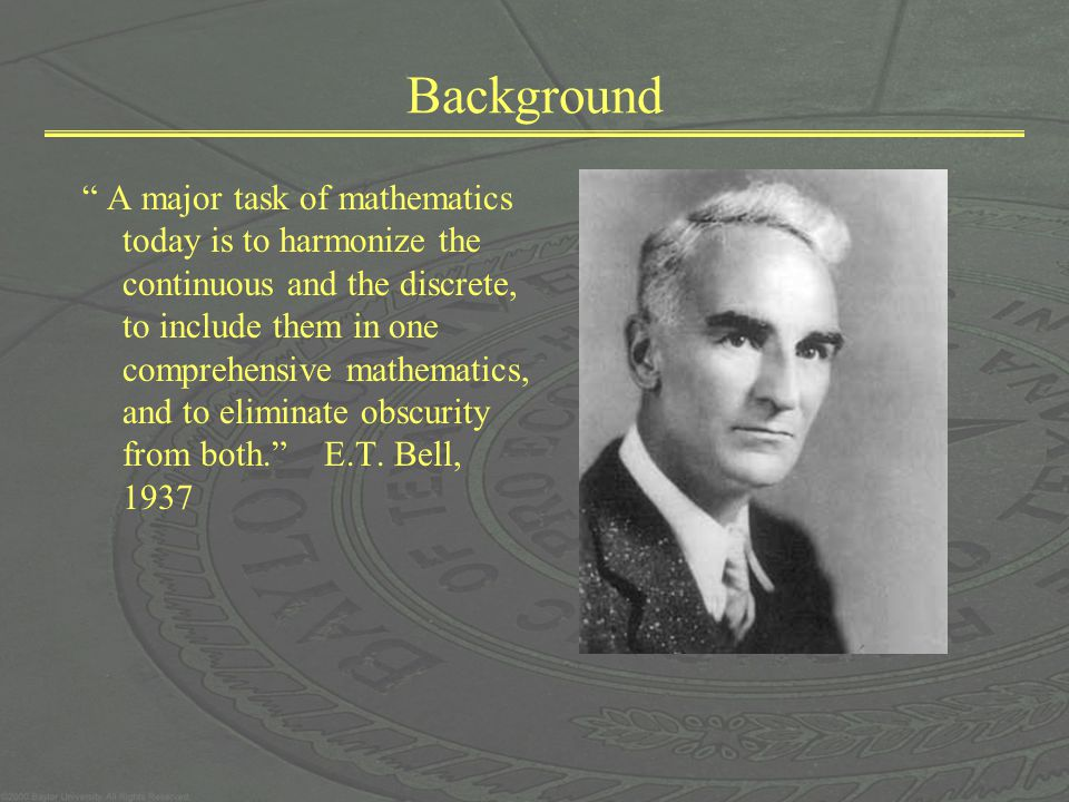 Background A major task of mathematics today is to harmonize the continuous and the discrete, to include them in one comprehensive mathematics, and to