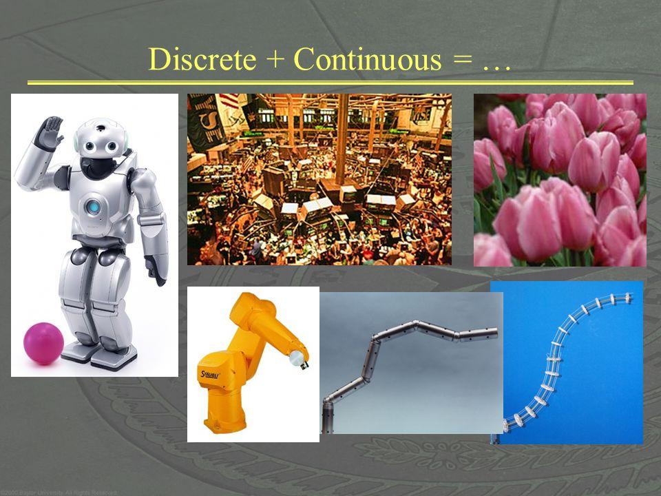 Discrete + Continuous = …