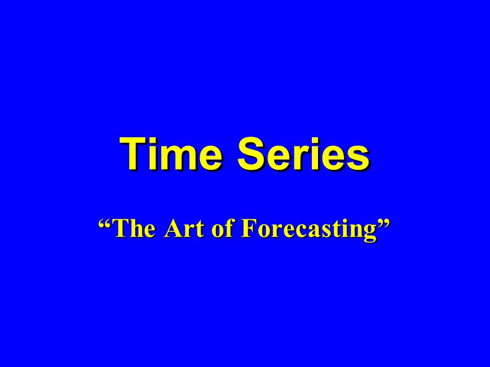 Time Series The Art of Forecasting