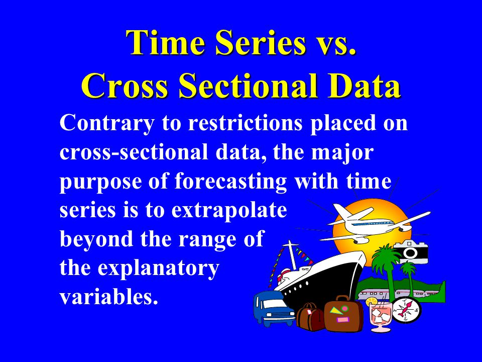 Time Series vs. Cross Sectional Data Contrary to restrictions placed on cross-sectional data, the major purpose of forecasting with time series is to