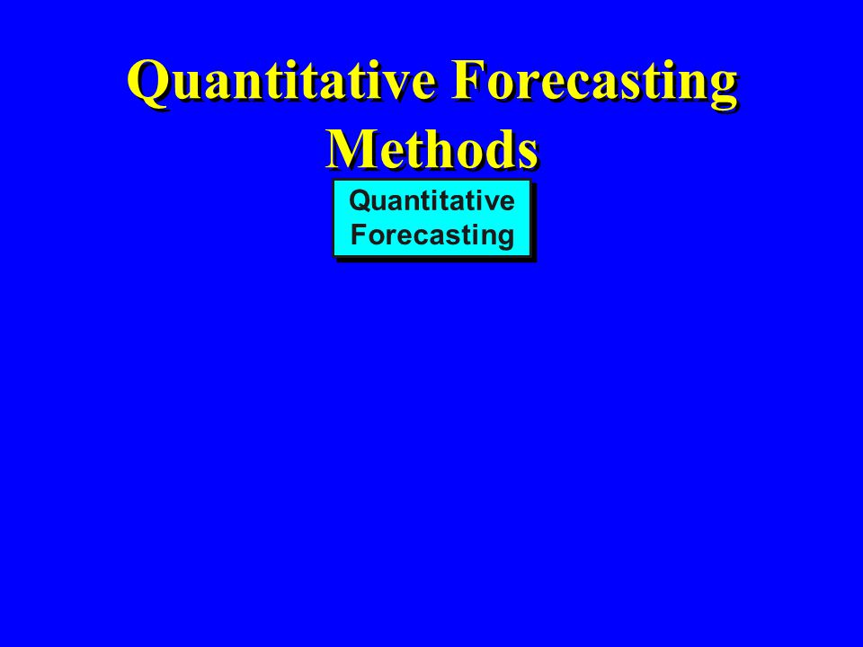 Quantitative Forecasting Methods Quantitative Forecasting Time Series Models
