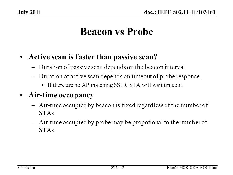 doc.: IEEE 802.11-11/1031r0 Submission Beacon vs Probe Active scan is faster than passive scan.