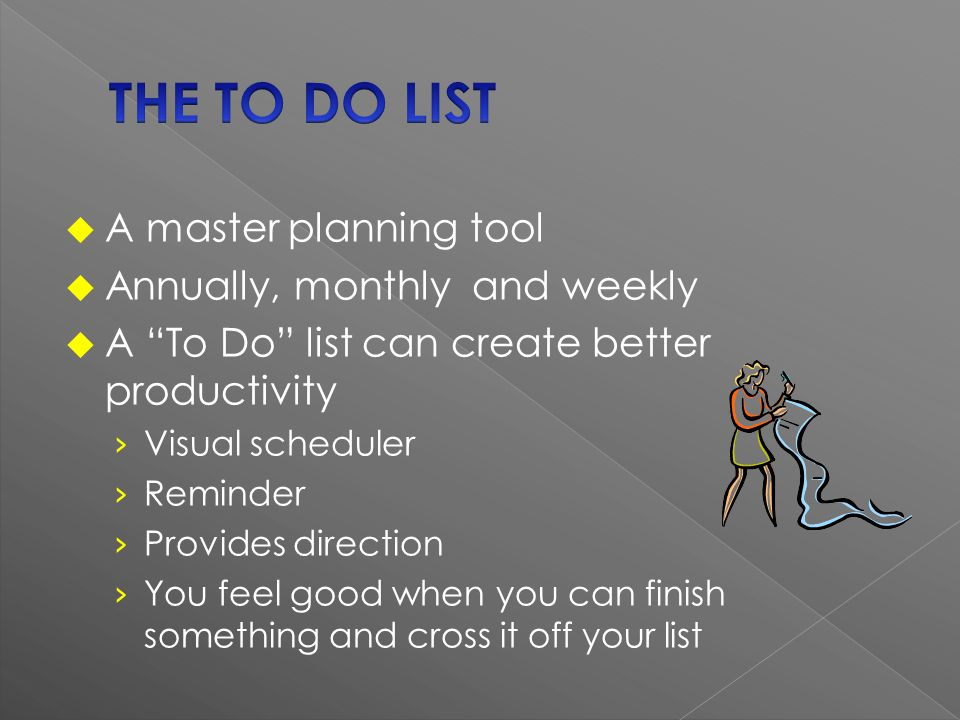 A master planning tool Annually, monthly and weekly A To Do list can create better productivity Visual scheduler Reminder Provides direction You feel good when you can finish something and cross it off your list