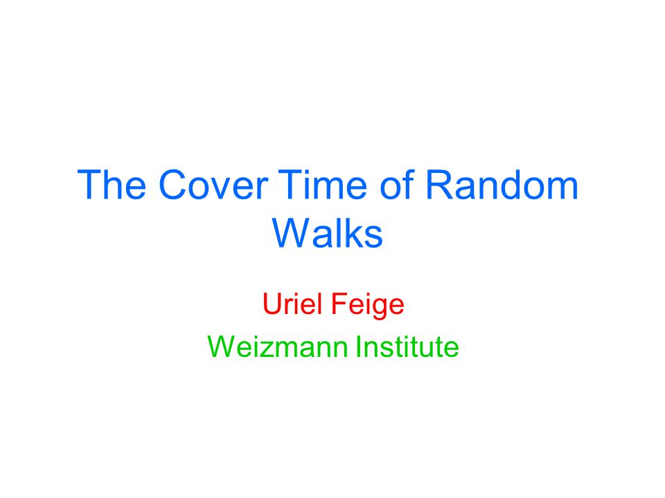 The Cover Time of Random Walks Uriel Feige Weizmann Institute