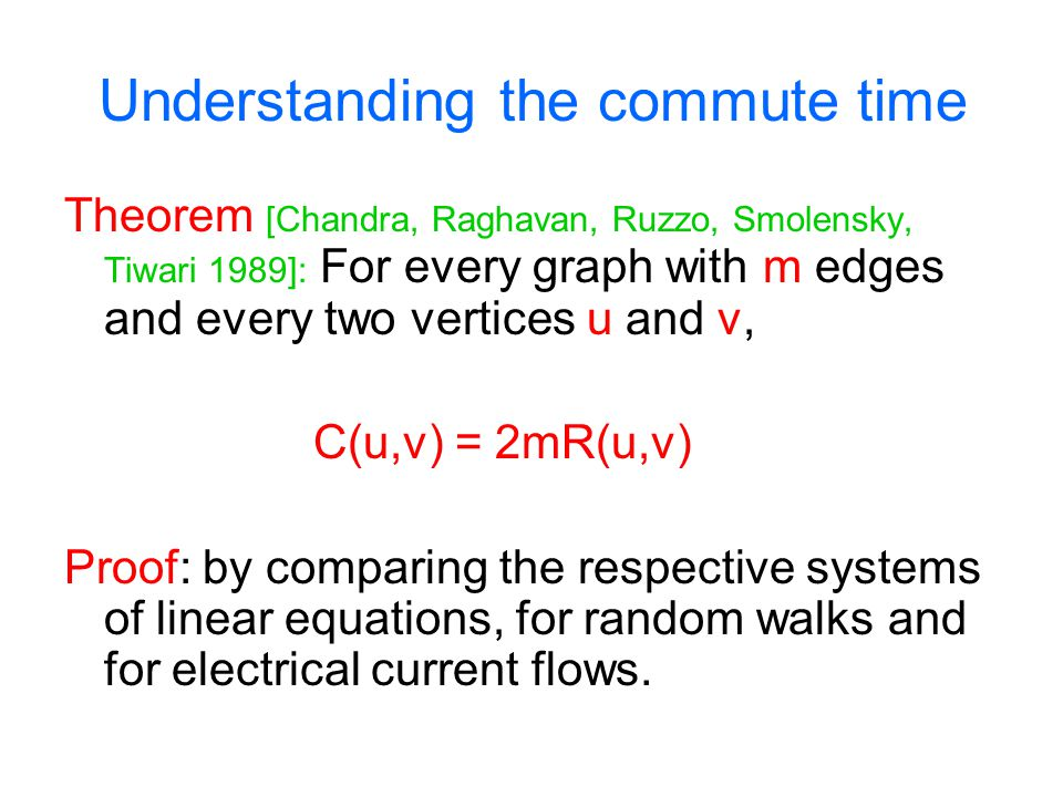 Understanding the commute time Theorem [Chandra, Raghavan, Ruzzo, Smolensky, Tiwari 1989]: For every graph with m edges and every two vertices u and v