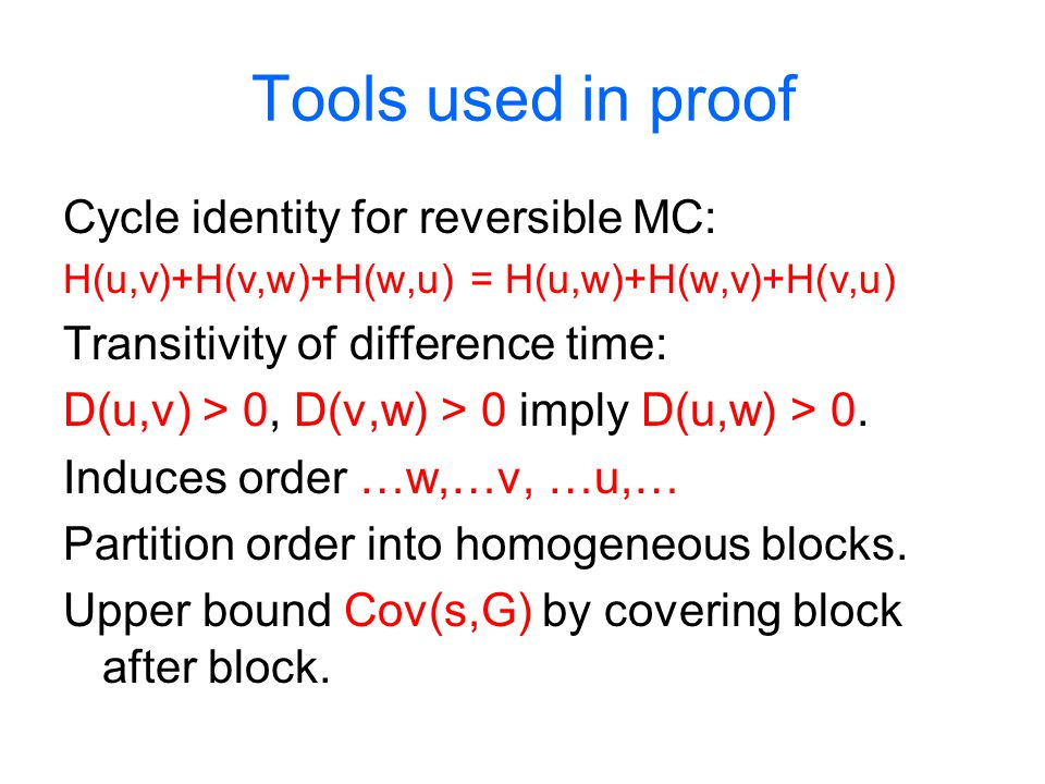 Tools used in proof Cycle identity for reversible MC: H(u,v)+H(v,w)+H(w,u) = H(u,w)+H(w,v)+H(v,u) Transitivity of difference time: D(u,v) > 0, D(v,w)