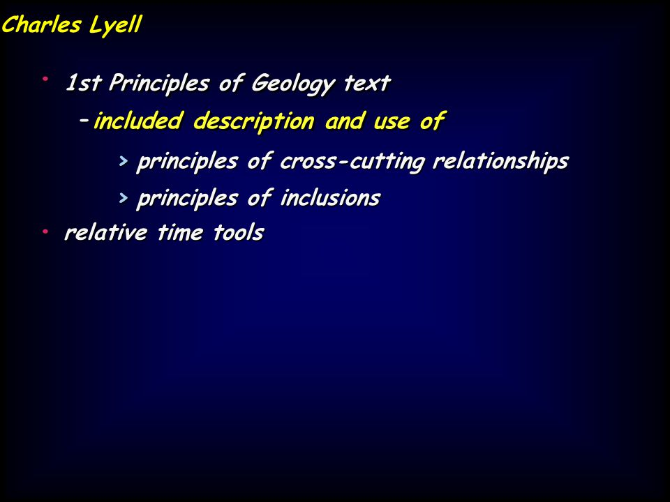 included description and use of Charles Lyell - >principles of cross-cutting relationships >principles of inclusions relative time tools Charles Lyell