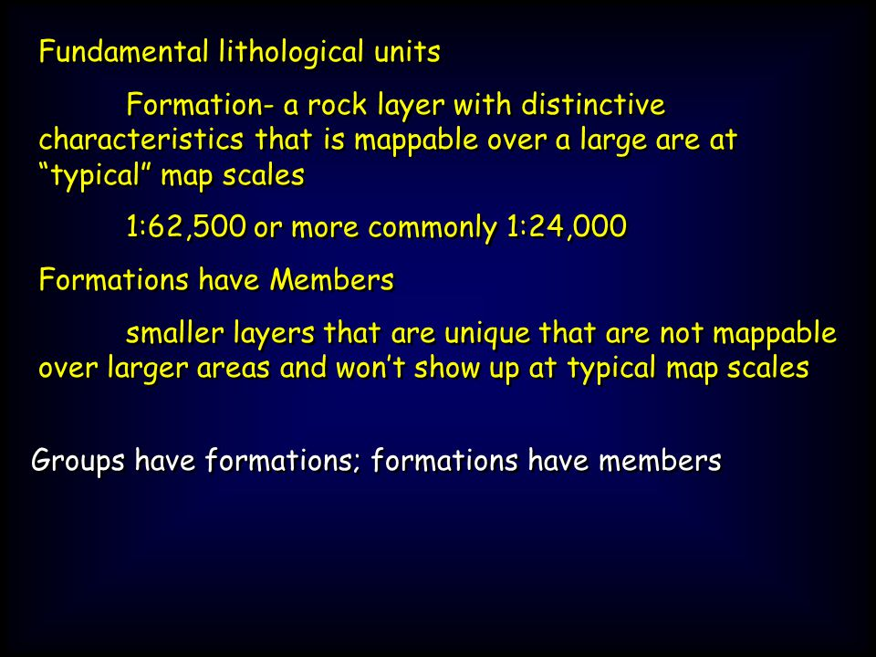 Fundamental lithological units Formation- a rock layer with distinctive characteristics that is mappable over a large are at typical map scales 1:62,5