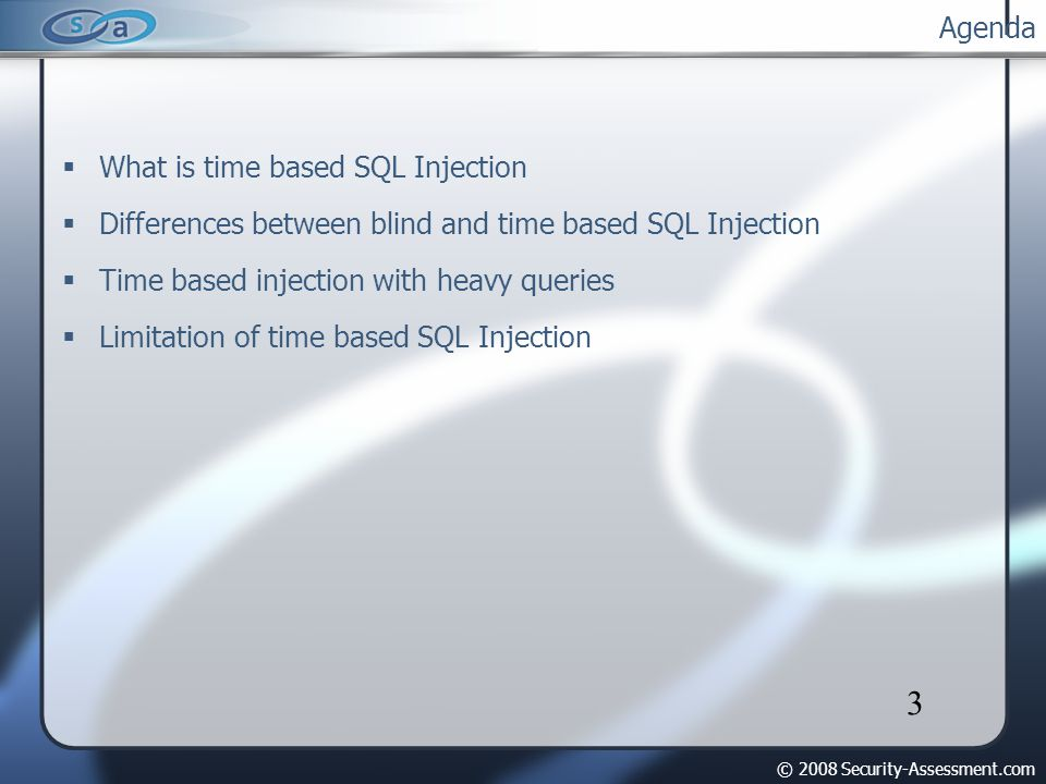 © 2008 Security-Assessment.com 3 Agenda What is time based SQL Injection Differences between blind and time based SQL Injection Time based injection with heavy queries Limitation of time based SQL Injection