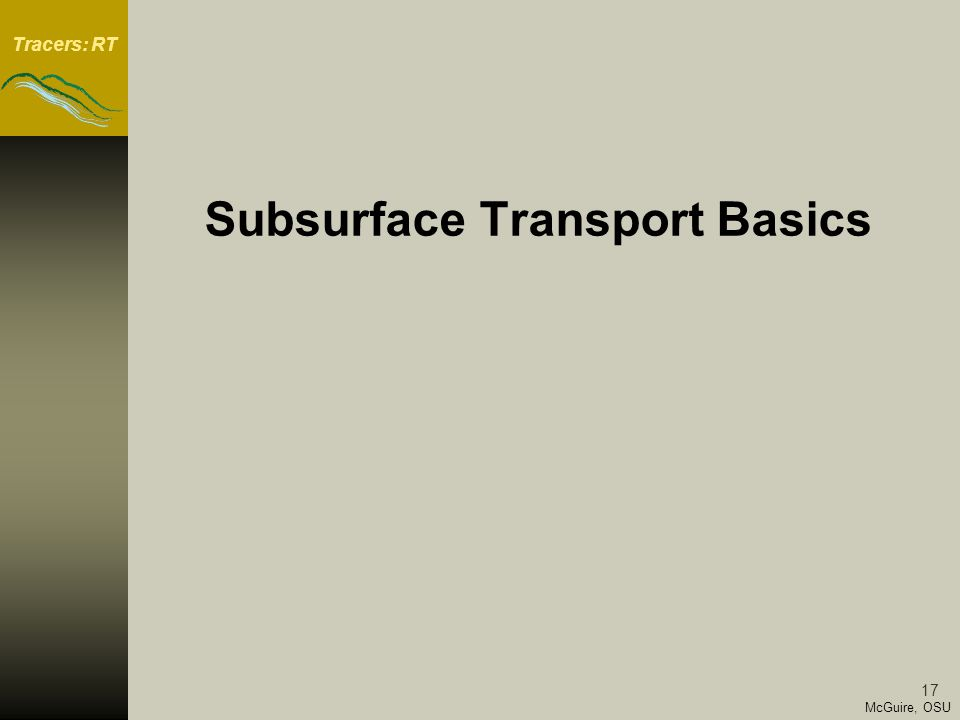 Tracers: RT 17 McGuire, OSU Subsurface Transport Basics