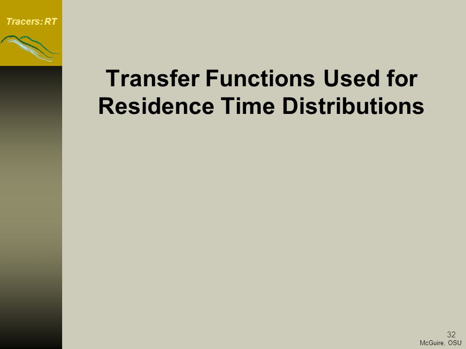 Tracers: RT 32 McGuire, OSU Transfer Functions Used for Residence Time Distributions