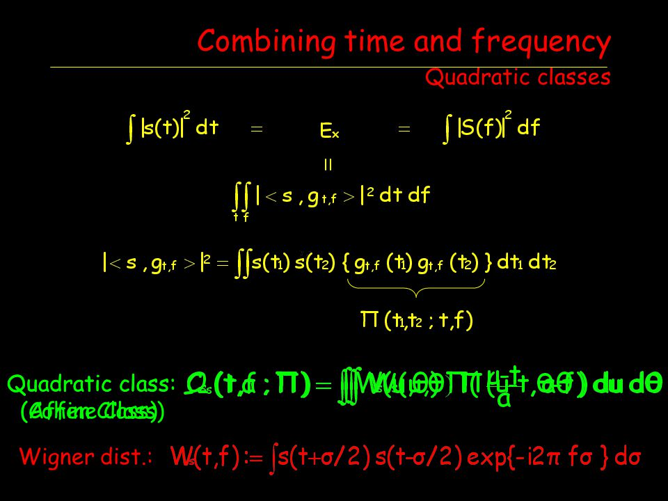 Combining time and frequency Quadratic classes Quadratic class: (Cohen Class) Wigner dist.: Quadratic class: (Affine Class)