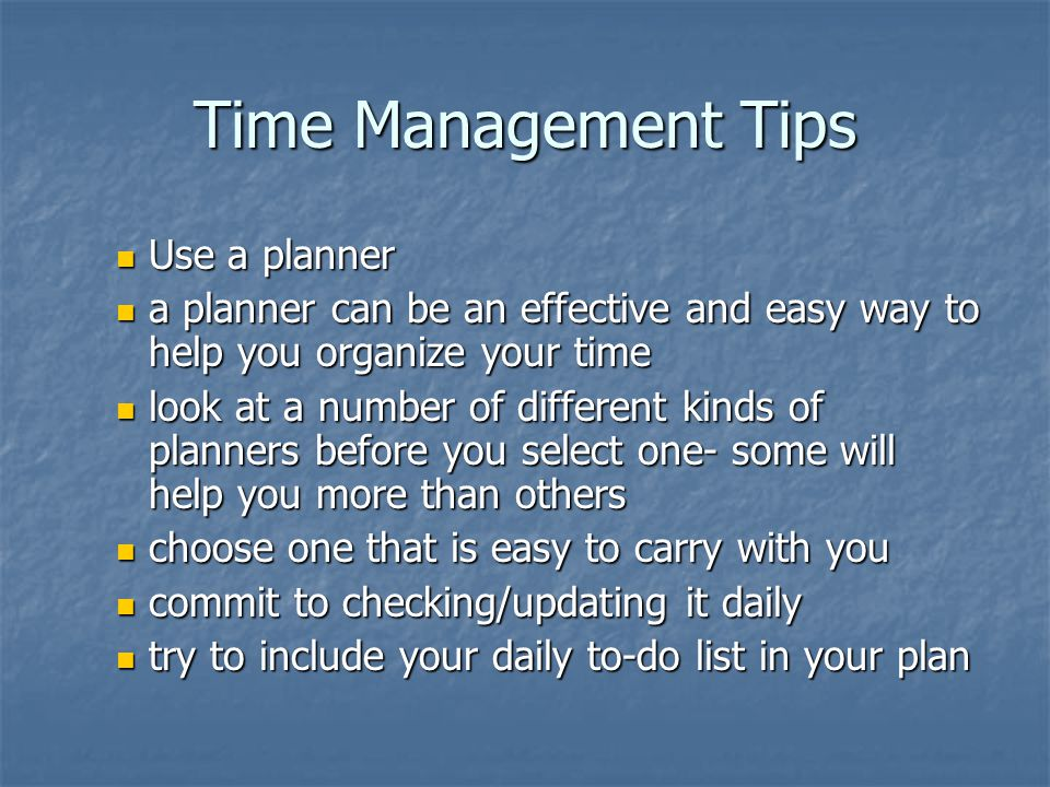 Time Management Tips Use a planner Use a planner a planner can be an effective and easy way to help you organize your time a planner can be an effecti